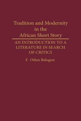Tradition and Modernity in the African Short Story: An Introduction to a Literature in Search of Critics (Hardback)