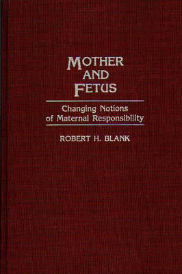 Mother and Fetus: Changing Notions of Maternal Responsibility (Hardback)