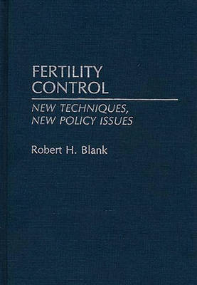 Fertility Control: New Techniques, New Policy Issues (Hardback)