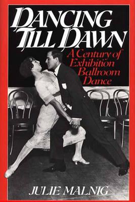 Dancing Till Dawn: A Century of Exhibition Ballroom Dance (Hardback)