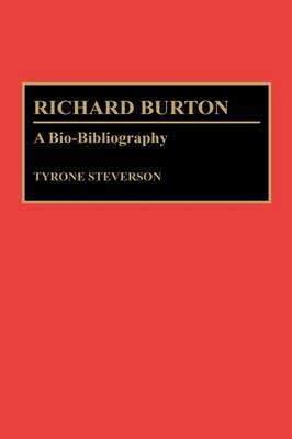 Richard Burton: A Bio-Bibliography - Bio-Bibliographies in the Performing Arts (Hardback)
