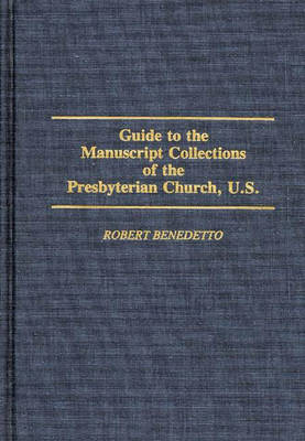 Guide to the Manuscript Collections of the Presbyterian Church, U.S. - Bibliographies and Indexes in Religious Studies (Hardback)