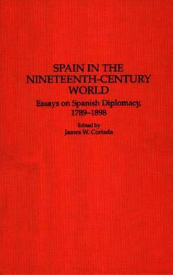 Spain in the Nineteenth-Century World: Essays on Spanish Diplomacy, 1789-1898 (Hardback)