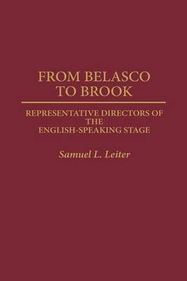 From Belasco to Brook: Representative Directors of the English-Speaking Stage (Hardback)