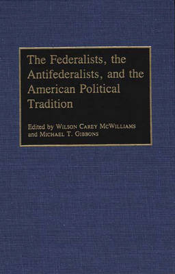 The Federalists, the Antifederalists, and the American Political Tradition (Hardback)