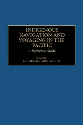 Indigenous Navigation and Voyaging in the Pacific: A Reference Guide - Bibliographies and Indexes in Anthropology (Hardback)
