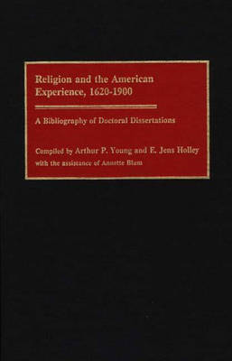 Religion and the American Experience, 1620-1900: A Bibliography of Doctoral Dissertations - Bibliographies and Indexes in Religious Studies (Hardback)