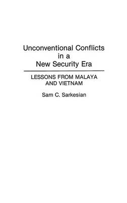 Unconventional Conflicts in a New Security Era: Lessons from Malaya and Vietnam (Hardback)
