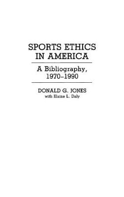 Sports Ethics in America: A Bibliography, 1970-90 - Bibliographies and Indexes in American History No. 21.  (Hardback)