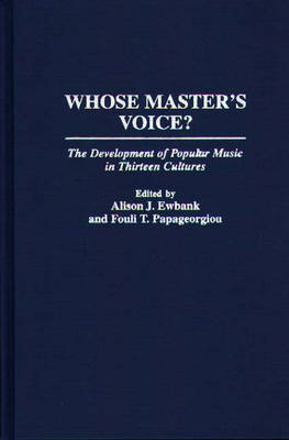 Whose Master's Voice?: The Development of Popular Music in Thirteen Cultures (Hardback)