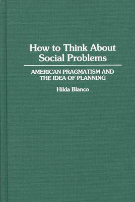 How to Think About Social Problems: American Pragmatism and the Idea of Planning (Hardback)