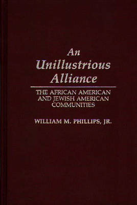An Unillustrious Alliance: The African American and Jewish American Communities (Hardback)