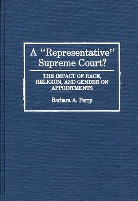 A Representative Supreme Court?: The Impact of Race, Religion, and Gender on Appointments (Hardback)