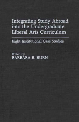 Integrating Study Abroad into the Undergraduate Liberal Arts Curriculum: Eight Institutional Case Studies (Hardback)