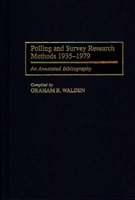 Polling and Survey Research Methods 1935-1979: An Annotated Bibliography - Bibliographies and Indexes in Law and Political Science (Hardback)