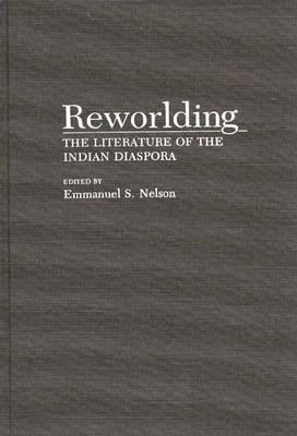 Reworlding: The Literature of the Indian Diaspora (Hardback)