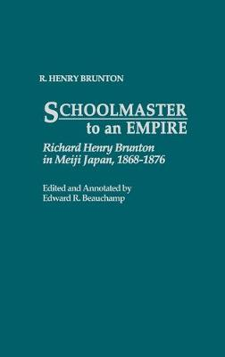 Schoolmaster to an Empire: Richard Henry Brunton in Meiji Japan, 1868-1876 (Hardback)