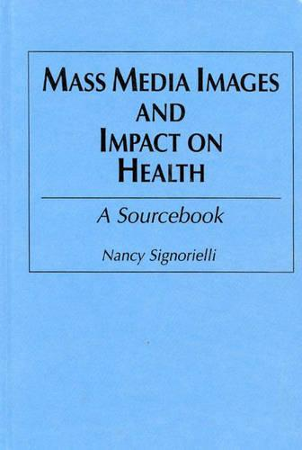 Mass Media Images and Impact on Health: A Sourcebook (Hardback)
