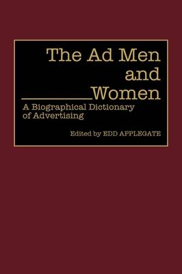The Ad Men and Women: A Biographical Dictionary of Advertising (Hardback)