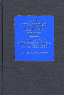 The Stratford Festival Story: A Catalogue-Index to the the Stratford, Ontario, Festival 1953-1990 - Bibliographies and Indexes in the Performing Arts (Hardback)