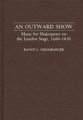 An Outward Show: Music for Shakespeare on the London Stage, 1660-1830 (Hardback)