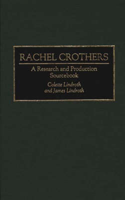 Rachel Crothers: A Research and Production Sourcebook - Modern Dramatists Research and Production Sourcebooks (Hardback)