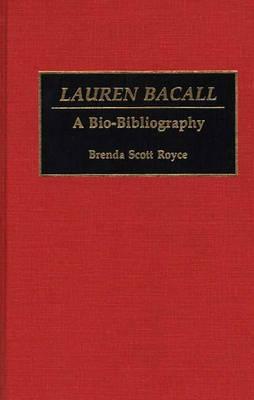 Lauren Bacall: A Bio-Bibliography - Bio-Bibliographies in the Performing Arts (Hardback)