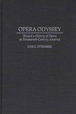 Opera Odyssey: Toward a History of Opera in Nineteenth-Century America (Hardback)