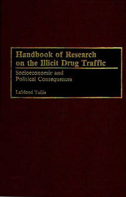 Handbook of Research on the Illicit Drug Traffic: Socioeconomic and Political Consequences (Hardback)