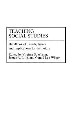 Teaching Social Studies: Handbook of Trends, Issues, and Implications for the Future (Hardback)