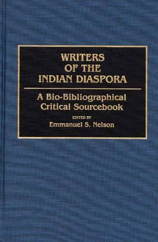 Writers of the Indian Diaspora: A Bio-Bibliographical Critical Sourcebook (Hardback)