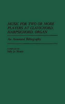 Music for Two or More Players at Clavichord, Harpsichord, Organ: An Annotated Bibliography - Music Reference Collection (Hardback)