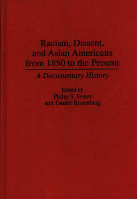 Racism, Dissent, and Asian Americans from 1850 to the Present: A Documentary History (Hardback)