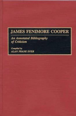 James Fenimore Cooper: An Annotated Bibliography of Criticism - Bibliographies and Indexes in American Literature (Hardback)