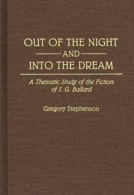 Out of the Night and Into the Dream: Thematic Study of the Fiction of J.G. Ballard (Hardback)