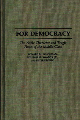 For Democracy: The Noble Character and Tragic Flaws of the Middle Class (Hardback)