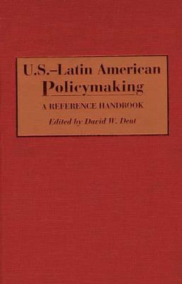 U.S.-Latin American Policymaking: A Reference Handbook (Hardback)