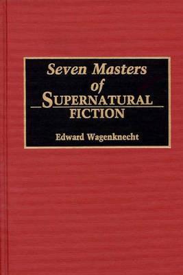 Seven Masters of Supernatural Fiction (Hardback)