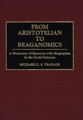 From Aristotelian to Reaganomics: A Dictionary of Eponyms with Biographies in the Social Sciences (Hardback)