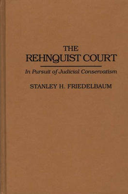 The Rehnquist Court: In Pursuit of Judicial Conservatism (Hardback)