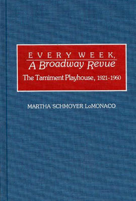Every Week, a Broadway Revue: Tamiment Playhouse, 1921-60 - Contributions in Drama & Theatre Studies No. 45.  (Hardback)