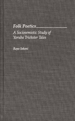 Folk Poetics: A Sociosemiotic Study of Yoruba Trickster Tales (Hardback)
