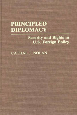 Principled Diplomacy: Security and Rights in U.S. Foreign Policy (Hardback)