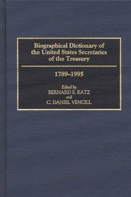 Biographical Dictionary of the United States Secretaries of the Treasury, 1789-1995 (Hardback)