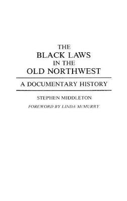 The Black Laws in the Old Northwest: A Documentary History - Contributions in Afro-American and African Studies: Contemporary Black Poets No. 152 (Hardback)