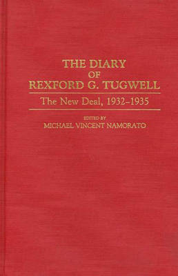 The Diary of Rexford G. Tugwell: The New Deal, 1932-1935 (Hardback)