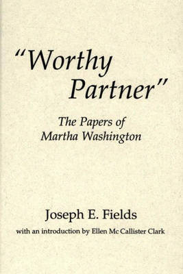 """""""Worthy Partner"""": The Papers of Martha Washington - Contributions in American History No. 155.  (Hardback)"""