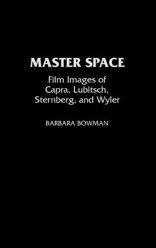 Master Space: Film Images of Capra, Lubitsch, Sternberg, and Wyler (Hardback)