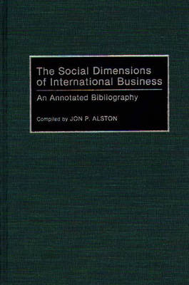 The Social Dimensions of International Business: An Annotated Bibliography - Bibliographies and Indexes in Economics and Economic History (Hardback)