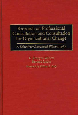 Research on Professional Consultation and Consultation for Organizational Change: A Selectively Annotated Bibliography - Bibliographies and Indexes in Psychology (Hardback)